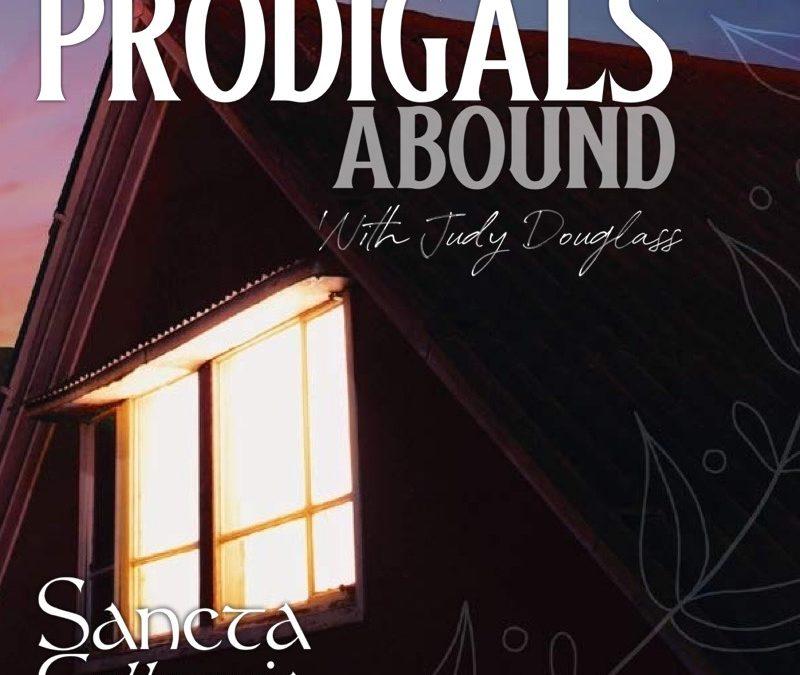 Prodigals Abound (Ft. Judy Douglass)